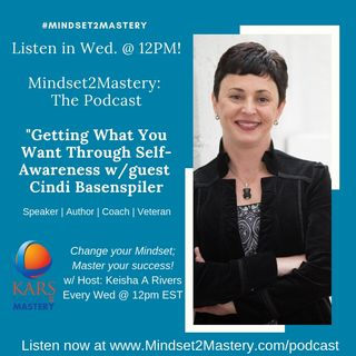How to Get What You Want Through Self-Awareness with Cindi Basenspiler