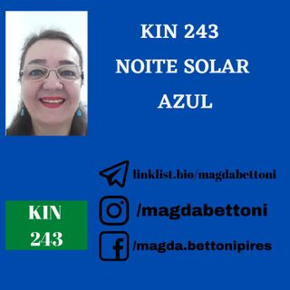KIN 243 - NOITE SOLAR AZUL - 19ª Onda Encantada do Tzolkin