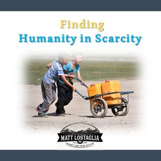 Finding Humanity in Scarcity