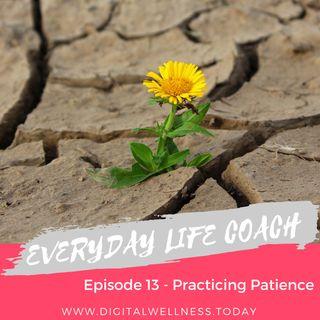 Episode 13 - Practicing Patience