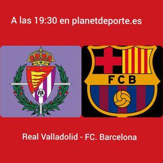EN DIRECTO: PRIMERA PARTE REAL VALLADOLID-FC. BARCELONA