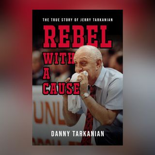 Books on Sports: Guest Author Danny Tarkanian Rebel with a Cause: The True Story of Jerry Tarkanian