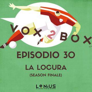 Episodio 30 - La Locura (Season Finale)