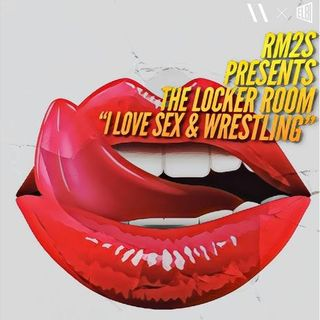 "RM2S Presents: The Locker Room ""I Love Sex & Wrestling"""