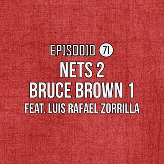 Ep 71- Nets 2-Bruce Brown 1