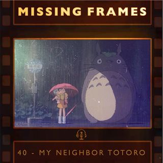 Episode 40 - My Neighbor Totoro