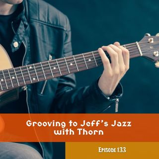 FC 133: Grooving to Jeff's Jazz with Thorn