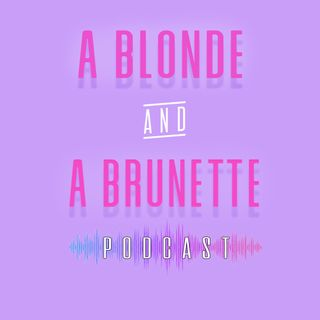 Episode 7: A Blonde & A Brunette & Him & Her