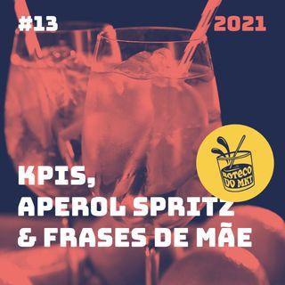 013 - KPIs,  Aperol Spritz & Frases de Mãe