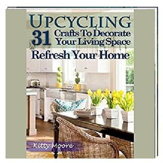 Upcycling 31 Crafts to Decorate Your Living Space by Kitty Moore Narrated By Angel Clark