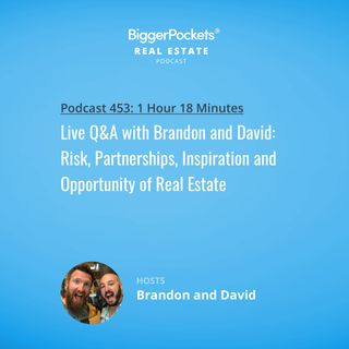 453: Live Q&A with Brandon and David: Risk, Partnerships, Inspiration and Opportunity of Real Estate