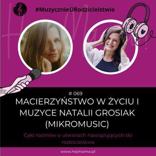 #069 - o macierzyństwie w życiu i muzyce Natalii Grosiak (Mikromusic)
