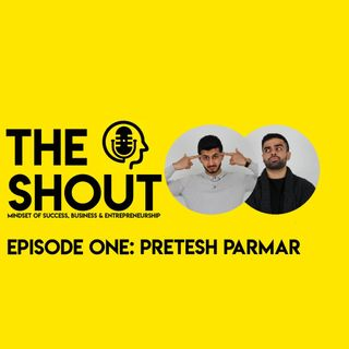 The Shout Podcast - Episode One - Pretesh Parmar