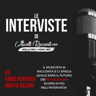 Interviste | AscoltieRacconti.com | #5 Fabio Perversi (Matia Bazar)