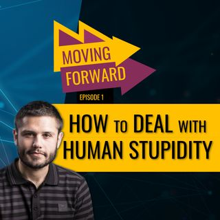 Ep. 1 - How to deal with human stupidity