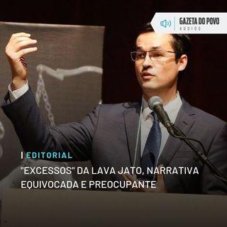"""Editorial: """"Excessos"""" da Lava Jato, narrativa equivocada e preocupante"""