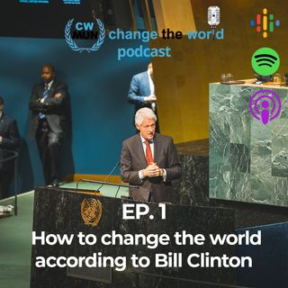 EP.1 How to change the world according to Bill Clinton