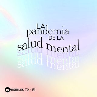 La Pandemia de la Salud Mental T2-E1