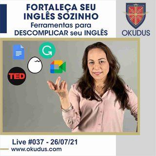 #037 - Fortaleça seu Inglês Sozinho - Ferramentas para DESCOMPLICAR seu INGLÊS