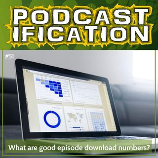 51: What are GOOD Podcast Download Numbers?