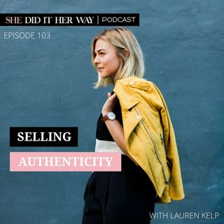 SDH103: Selling Authenticity with Lauren Kelp
