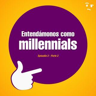 Ep. 3 | Cultura - Entendámonos como millennials (parte2)