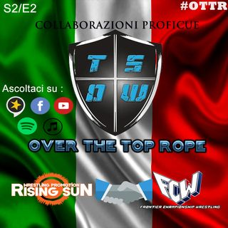 Over The Top Rope S2E2 – Collaborazioni proficue