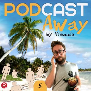 E05 - PODCAST Away by Pinuccio