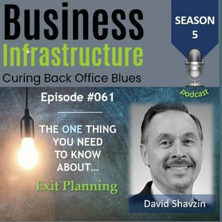 Episode 61: The One Thing You Need to Know About Exit Planning   David Shavzin