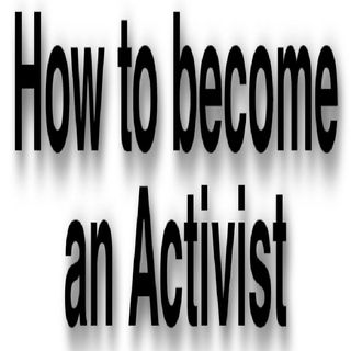 How To Be Come An Activist