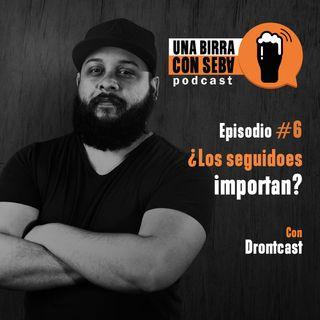 Episodio #6 I ¿Los seguidores importan? Conversando con Drontcast.