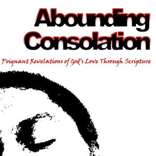 Abounding Consolation Podcast Episode 1