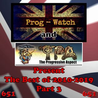 Episode 651 - Prog-Watch and TPA Present the Best of 2010 - 2019, Pt. 3