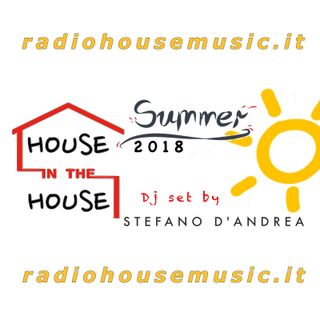 HOUSE in the HOUSE- SUMMER 2018 - Dj STEFANO D'ANDREA