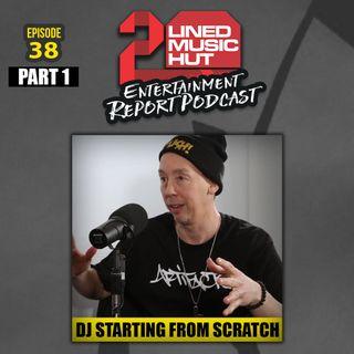 #EPISODE #38 DJ STARTING FROM SCRATCH LETS LOOSE [PT.1]