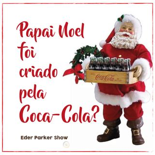 Ep019 - Papai Noel foi criado pela Coca-Cola