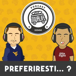 Preferiresti...? - Tourlife Podcast #2
