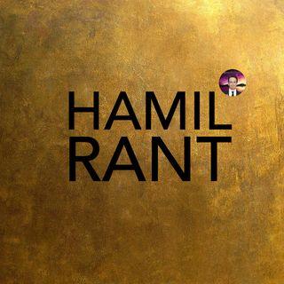 Hamilrant - Episode 1
