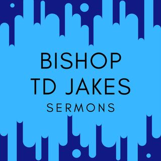 Bishop TD Jakes Sermons