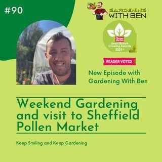 Episode 90 - Weekend Gardening and Trip to Sheffield Pollen Market