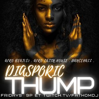 #DiasporicThump Every Friday Night 10p et
