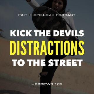Kick the Devil's Distractions to the Street