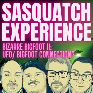 EP 32: Bizarre Bigfoot II: UFO/ Bigfoot Connection?