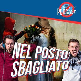 Podcast #09 - NEL POSTO SBAGLIATO