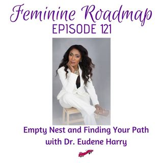 FR Ep #121 Empty Nest- Finding Your Path with Dr. Eudene Harry