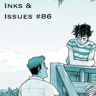 Inks & Issues - #86 Bloom Part 2