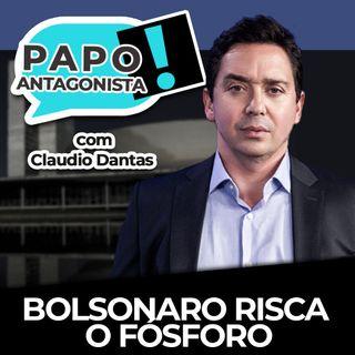 Bolsonaro risca o fósforo - Papo Antagonista com Claudio Dantas e Diogo Mainardi