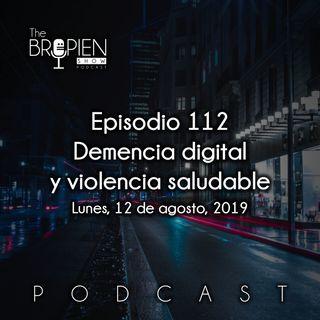 112 - Bropien - Demencia digital y violencia saludable