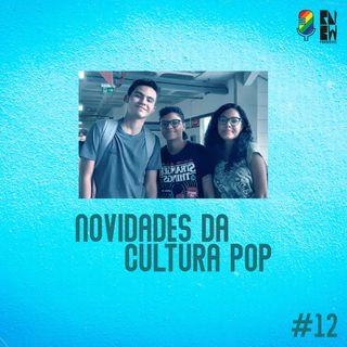 #12 - Novidades da Cultura Pop