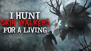 """I Hunt Skin-Walkers For a Living"" Creepypasta"